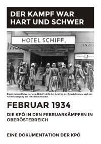 Der Kampf war hart und schwer. Februar 1934. Die KPÖ in den Februarkämpfen in Oberösterreich.