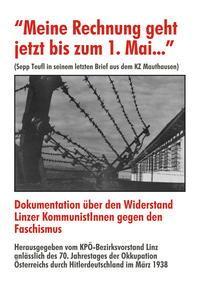 Meine Rechnung geht jetzt bis zum 1. Mai. Dokumentation über den Widerstand Linzer KommunistInnen gegen den Faschismus.