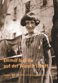 Immer bist du auf der Wanderschaft. Henriette Haill (1904-1996).