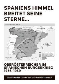 Spaniens Himmel breitet seine Sterne. Oberösterreicher im Spanischen Bürgerkrieg 1936-1939