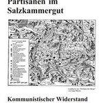 Auf den Spuren der Partisanen im Salzkammergut - Kommunistischer Widerstand gegen das Naziregime von 1938 bis 1945 im Bezirk Gmunden