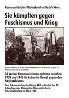 Kommunistischer Widerstand im Bezirk Wels. Sie kämpften gegen Faschismus und Krieg.