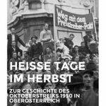 Heiße Tage im Herbst. Zur Geschichte des Oktoberstreiks 1950 in Oberösterreich.