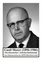 Gustl Moser (1896-1986). Ein klassischer Arbeiterfunktionär.
