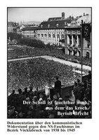 Der Schoß ist fruchtbar noch, aus dem das kroch. Dokumentation über den kommunistischen Widerstand gegen den NS-Faschismus im Bezirk Vöcklabruck von 1938 bis 1945.