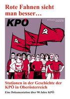 Rote Fahnen sieht man besser. Stationen in der Geschichte der KPÖ in Oberösterreich.
